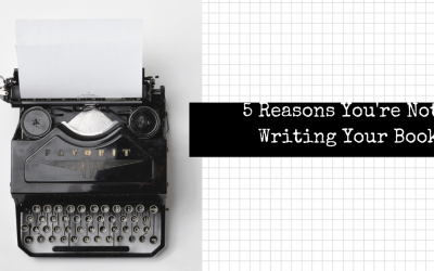 5 Reasons You're Not Writing Your Book